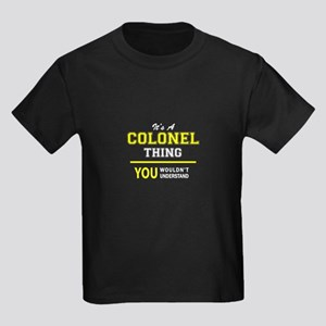 COLONEL thing, you wouldn't understand ! T-Shirt