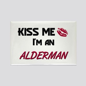 Kiss Me I'm a ALDERMAN Rectangle Magnet