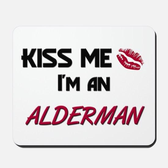 Kiss Me I'm a ALDERMAN Mousepad