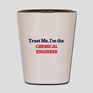 Trust me, I'm the Chemical Engineer Shot Glass