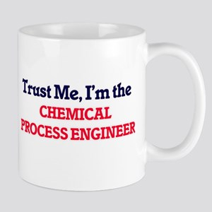Trust me, I'm the Chemical Process Engineer Mugs