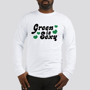 Green is Sexy Long Sleeve T-Shirt