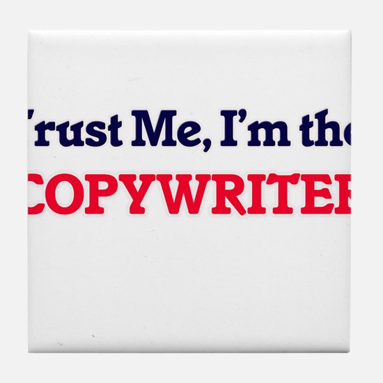 Trust me, I'm the Copywriter Tile Coaster