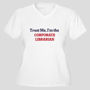 Trust me, I'm the Corporate Libr Plus Size T-Shirt