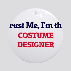 Trust me, I'm the Costume Designer Round Ornament