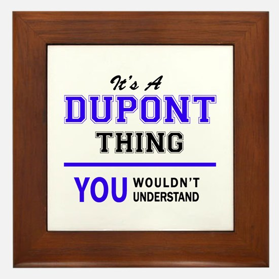 It's DUPONT thing, you wouldn't unders Framed Tile