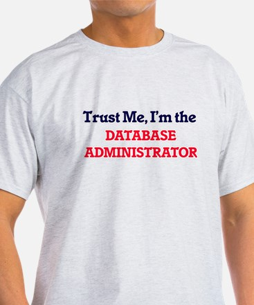 Trust me, I'm the Database Administrator T-Shirt