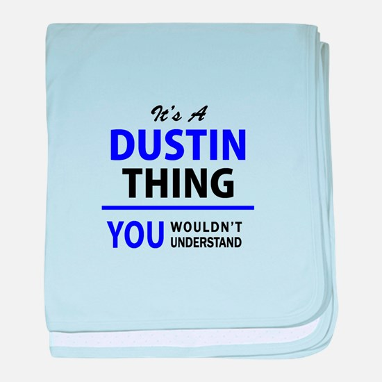 It's DUSTIN thing, you wouldn't under baby blanket