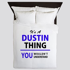 It's DUSTIN thing, you wouldn't unders Queen Duvet