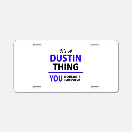It's DUSTIN thing, you woul Aluminum License Plate