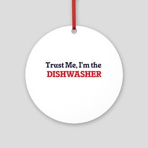 Trust me, I'm the Dishwasher Round Ornament