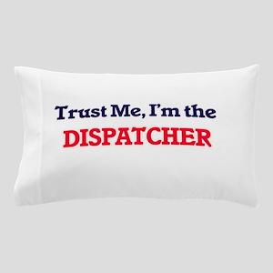 Trust me, I'm the Dispatcher Pillow Case