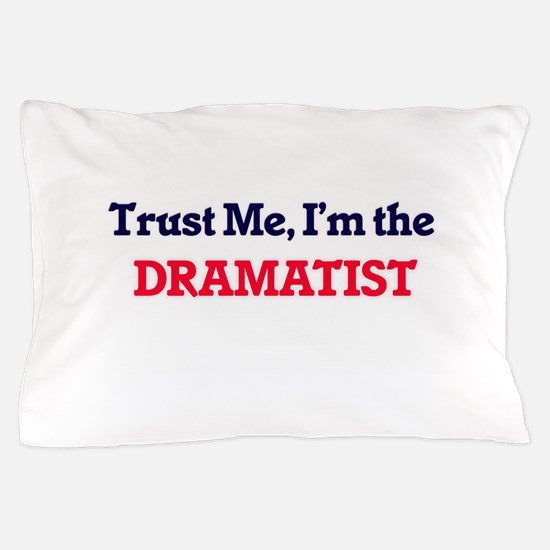 Trust me, I'm the Dramatist Pillow Case