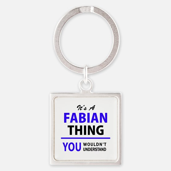 It's FABIAN thing, you wouldn't understa Keychains