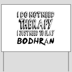 I Just Need To Play Bodhran Yard Sign