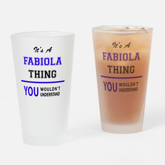 It's FABIOLA thing, you wouldn't un Drinking Glass