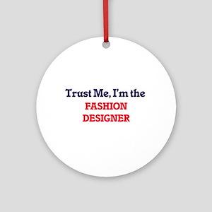 Trust me, I'm the Fashion Designer Round Ornament