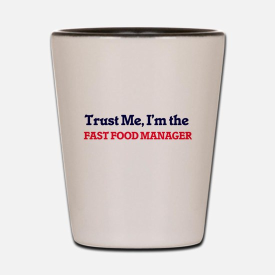 Trust me, I'm the Fast Food Manager Shot Glass
