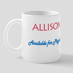 Allison - Available For Playd Mug