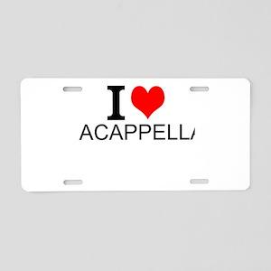 I Love Acappella Aluminum License Plate
