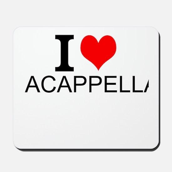 I Love Acappella Mousepad