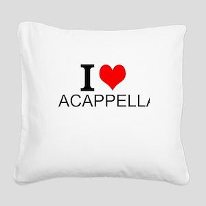 I Love Acappella Square Canvas Pillow