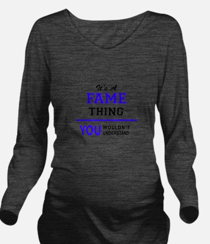 It's FAME thing, you Long Sleeve Maternity T-Shirt