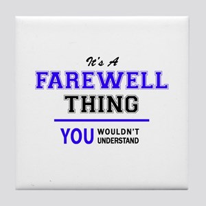 It's FAREWELL thing, you wouldn't und Tile Coaster