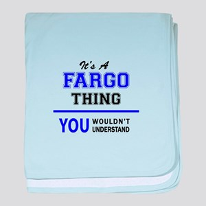It's FARGO thing, you wouldn't unders baby blanket