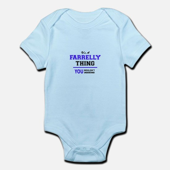 It's FARRELLY thing, you wouldn't unders Body Suit