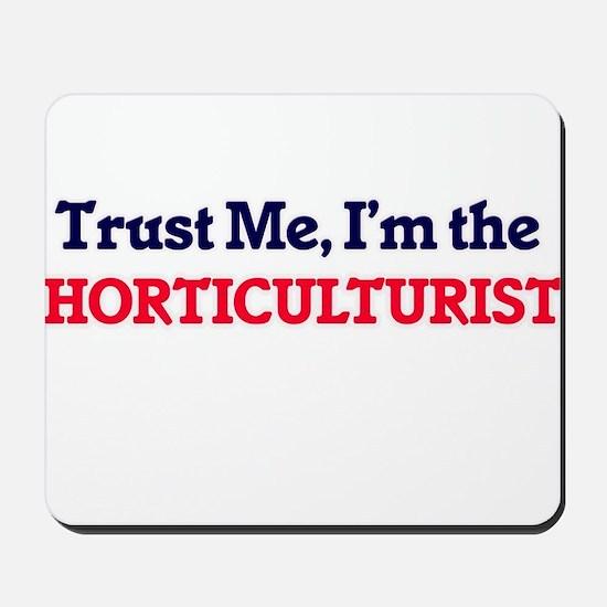 Trust me, I'm the Horticulturist Mousepad