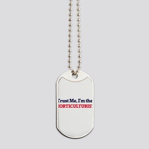 Trust me, I'm the Horticulturist Dog Tags