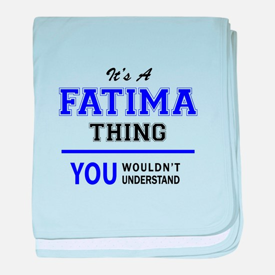 It's FATIMA thing, you wouldn't under baby blanket