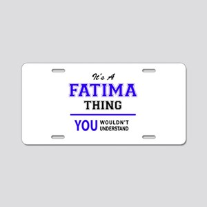 It's FATIMA thing, you woul Aluminum License Plate