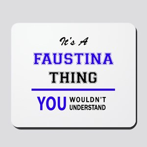 It's FAUSTINA thing, you wouldn't unders Mousepad