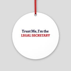 Trust me, I'm the Legal Secretary Round Ornament