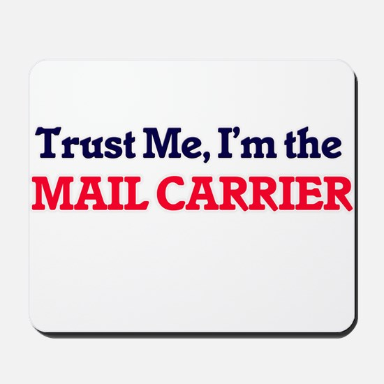 Trust me, I'm the Mail Carrier Mousepad