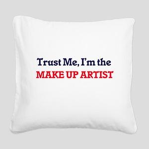 Trust me, I'm the Make Up Art Square Canvas Pillow