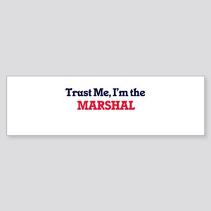 Trust me, I'm the Marshal Bumper Sticker