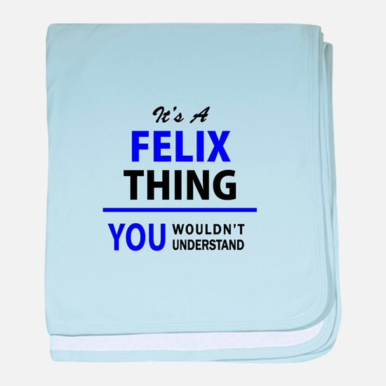It's FELIX thing, you wouldn't unders baby blanket