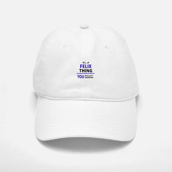 It's FELIX thing, you wouldn't understand Baseball Baseball Cap