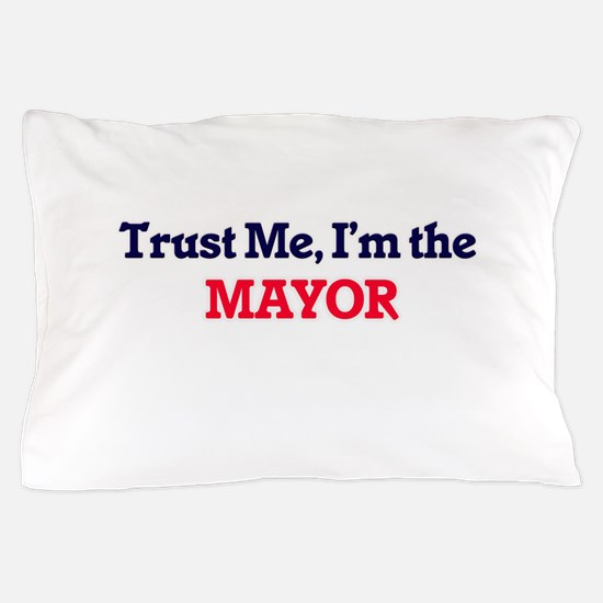 Trust me, I'm the Mayor Pillow Case