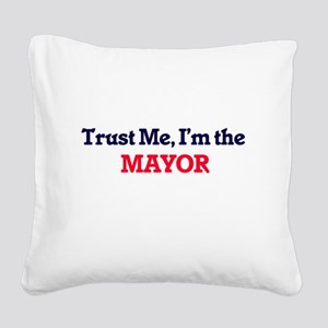 Trust me, I'm the Mayor Square Canvas Pillow