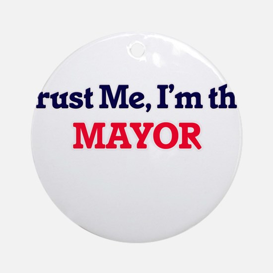 Trust me, I'm the Mayor Round Ornament