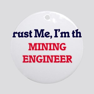 Trust me, I'm the Mining Engineer Round Ornament