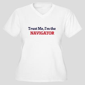 Trust me, I'm the Navigator Plus Size T-Shirt