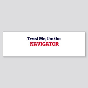 Trust me, I'm the Navigator Bumper Sticker