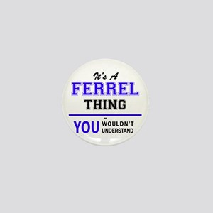 It's FERREL thing, you wouldn't unders Mini Button