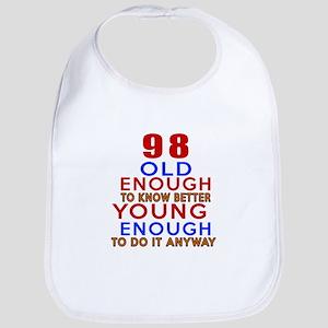 98 Old Enough Young Enough Birthday Designs Bib