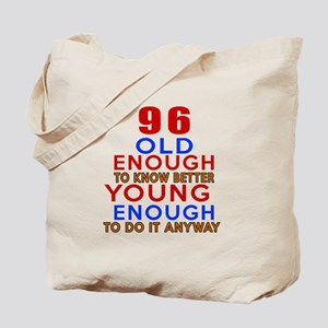96 Old Enough Young Enough Birthday Desig Tote Bag